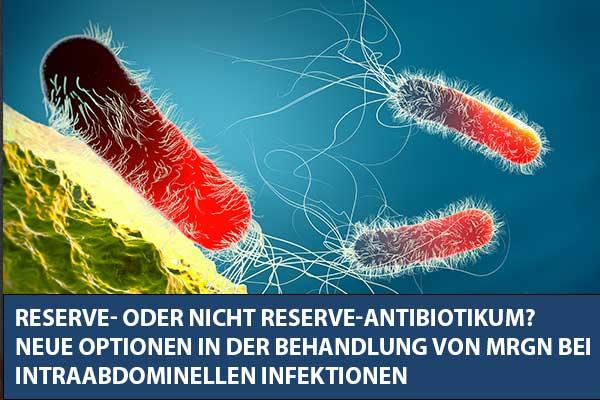 Reserve- oder nicht Reserve-Antibiotikum? Neue Optionen in der Behandlung von MRGN bei intraabdominellen Infektionen
