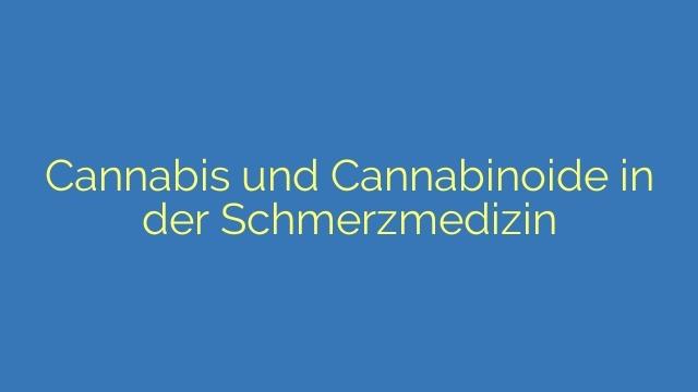 Cannabis und Cannabinoide in der Schmerzmedizin