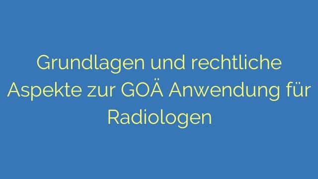 Grundlagen und rechtliche Aspekte zur GOÄ Anwendung für Radiologen