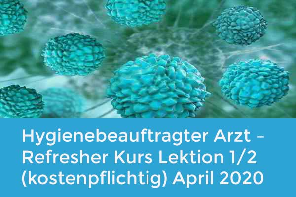 Hygienebeauftragter Arzt – Refresher Kurs Lektion 1/2 (kostenpflichtig) April 2020