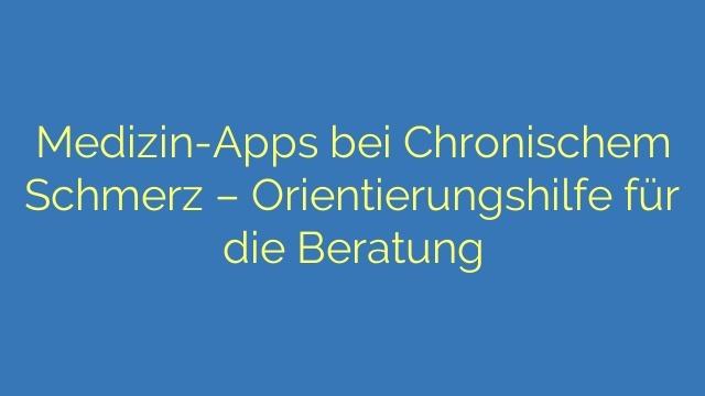 Medizin-Apps bei Chronischem Schmerz - Orientierungshilfe für die Beratung