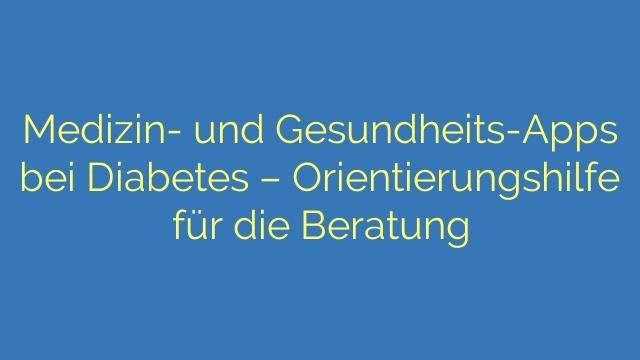 Medizin- und Gesundheits-Apps bei Diabetes – Orientierungshilfe für die Beratung