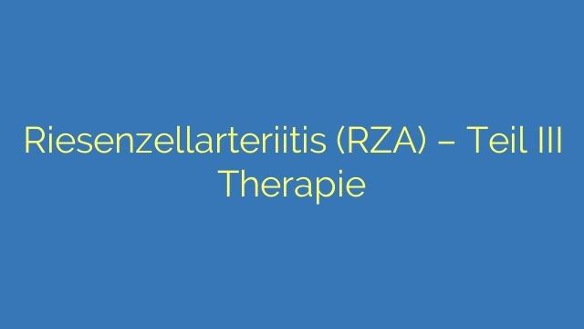 Riesenzellarteriitis (RZA) - Teil III Therapie