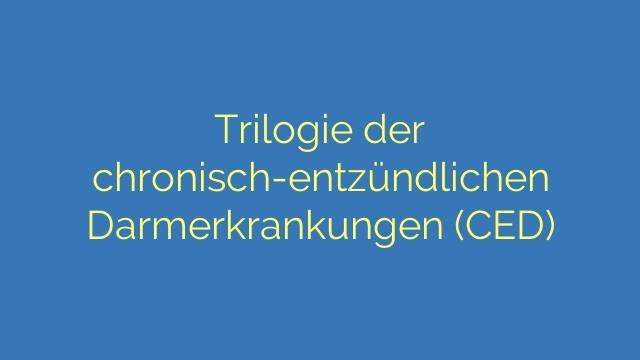 Trilogie der chronisch-entzündlichen Darmerkrankungen (CED)