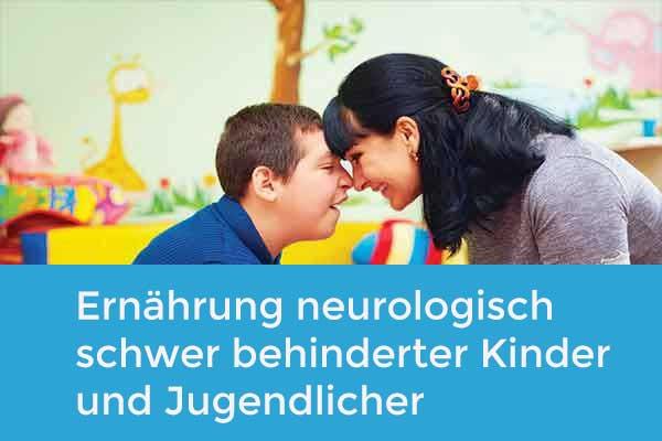 Aktuelles zur Ernährung neurologisch schwer behinderter  Kinder und Jugendlicher