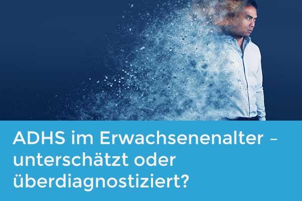 ADHS im Erwachsenenalter – unterschätzt oder überdiagnostiziert?