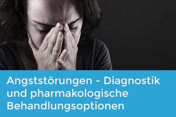 Angststörungen – Entstehung, Diagnostik und pharmakologische Behandlungsoptionen