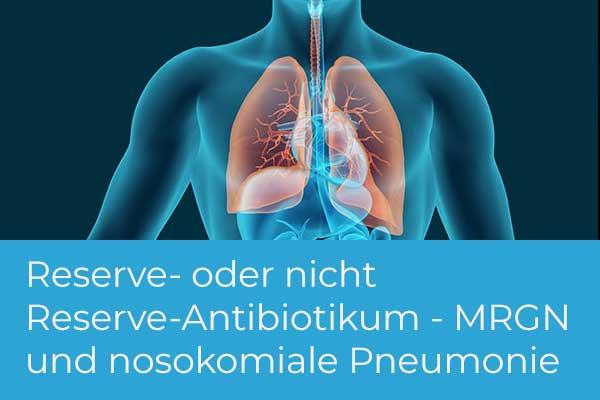 Reserve- oder nicht Reserve-Antibiotikum? Neue Optionen in der Behandlung von MRGN bei der nosokomialen Pneumonie