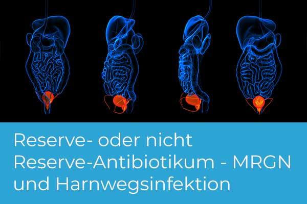Reserve- oder nicht Reserve-Antibiotikum? Neue Optionen in der Behandlung von MRGN bei der komplizierten Harnwegsinfektion